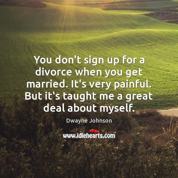 You don't sign up for a divorce when you get married. It's Dwayne Johnson Picture Quote