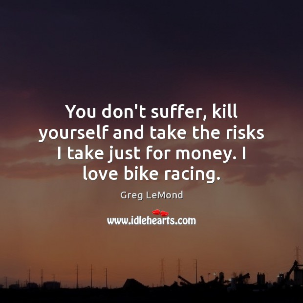 Picture Quote by Greg LeMond