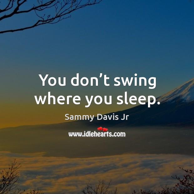 You don't swing where you sleep. Image