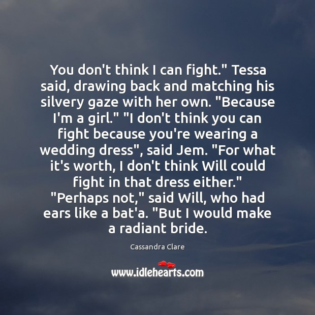 """You don't think I can fight."""" Tessa said, drawing back and matching Image"""