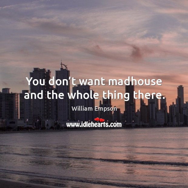 You don't want madhouse and the whole thing there. Image