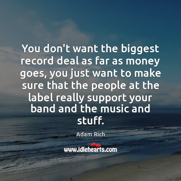 You don't want the biggest record deal as far as money goes, Image