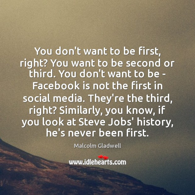 Image, You don't want to be first, right? You want to be second