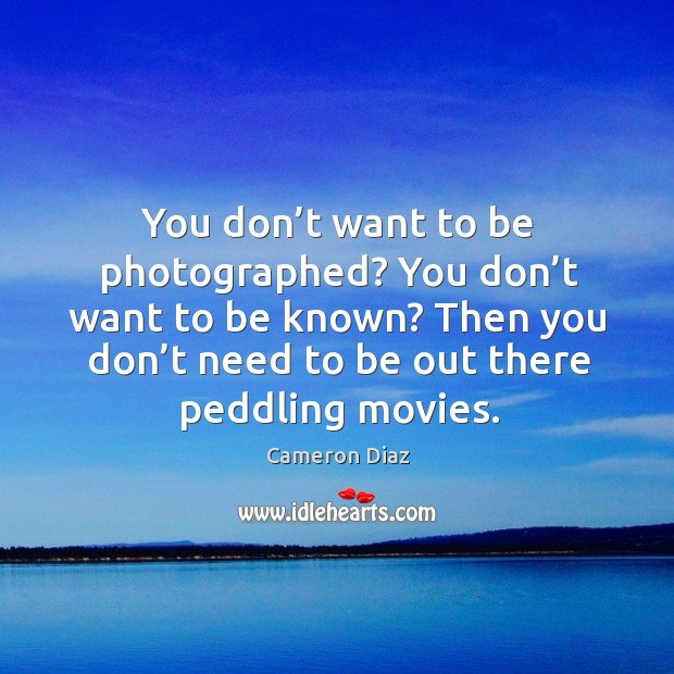 You don't want to be photographed? you don't want to be known? Image