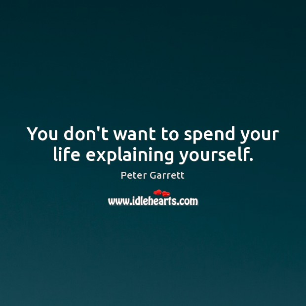 Image, You don't want to spend your life explaining yourself.