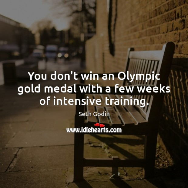 You don't win an Olympic gold medal with a few weeks of intensive training. Image