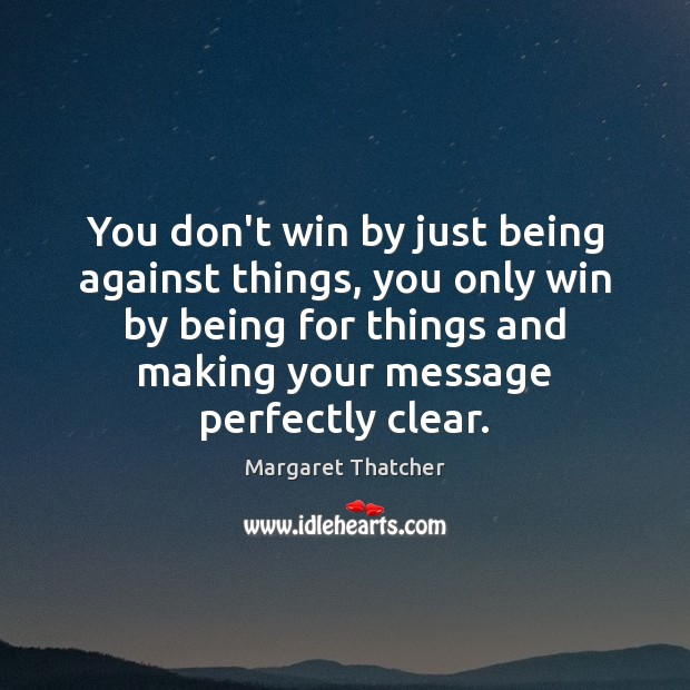 Image, You don't win by just being against things, you only win by