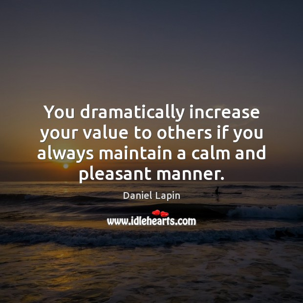 You dramatically increase your value to others if you always maintain a Daniel Lapin Picture Quote