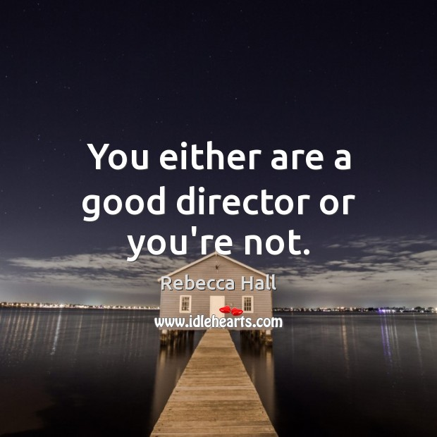 You either are a good director or you're not. Image