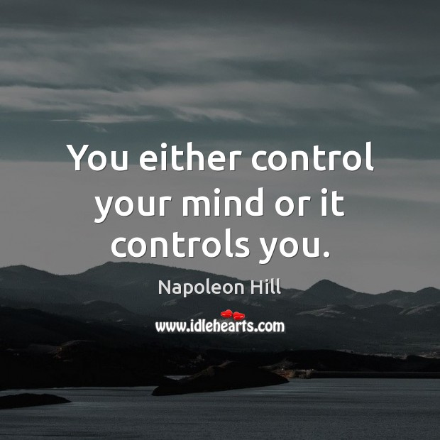 Image, You either control your mind or it controls you.