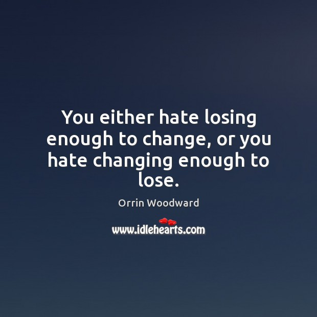 Image, You either hate losing enough to change, or you hate changing enough to lose.