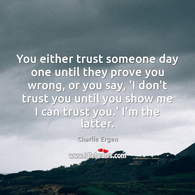 You either trust someone day one until they prove you wrong, or Don't Trust Quotes Image