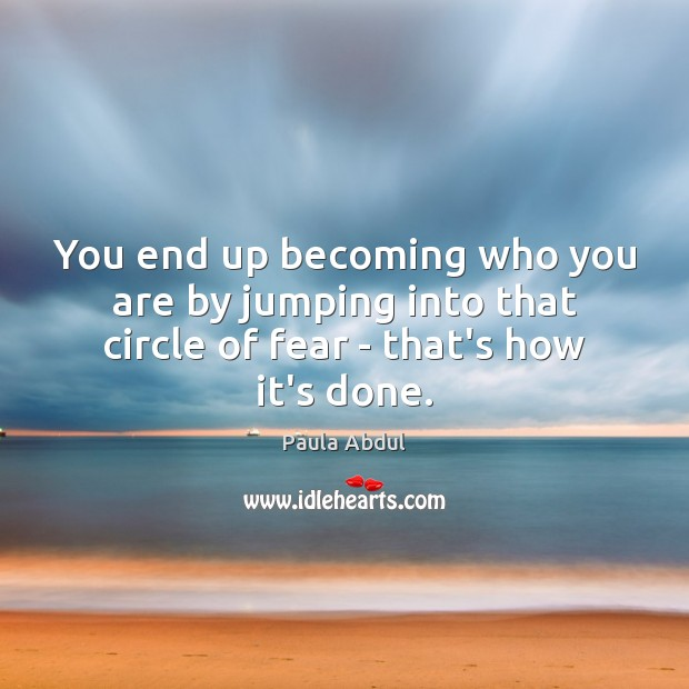 Image, You end up becoming who you are by jumping into that circle