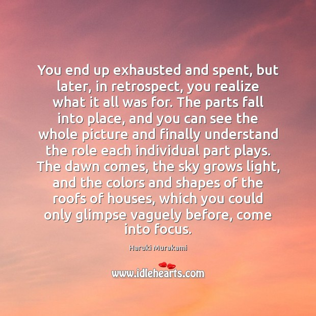 You end up exhausted and spent, but later, in retrospect, you realize Image