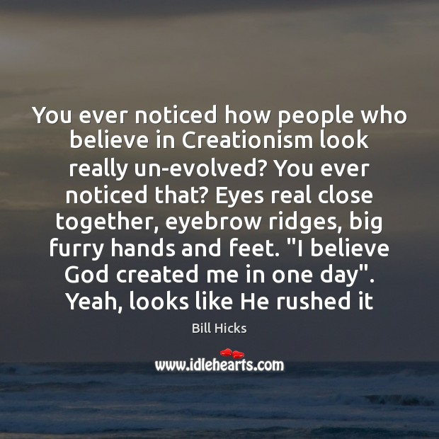 You ever noticed how people who believe in Creationism look really un-evolved? Image