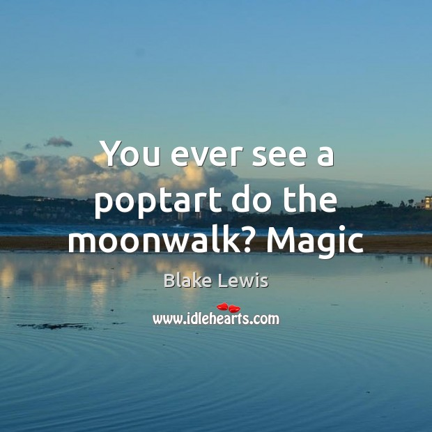 Image, You ever see a poptart do the moonwalk? Magic