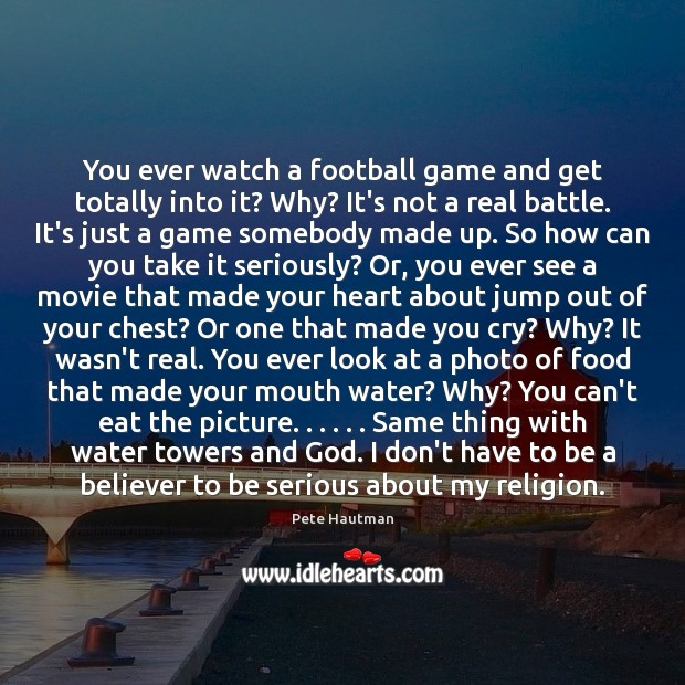 You ever watch a football game and get totally into it? Why? Image
