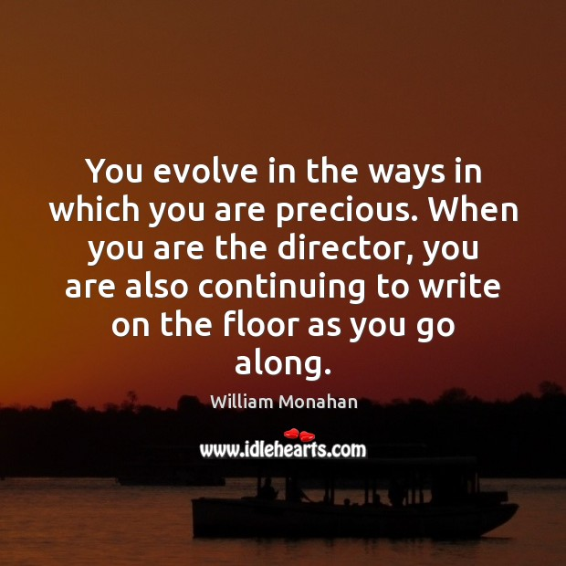 You evolve in the ways in which you are precious. When you William Monahan Picture Quote