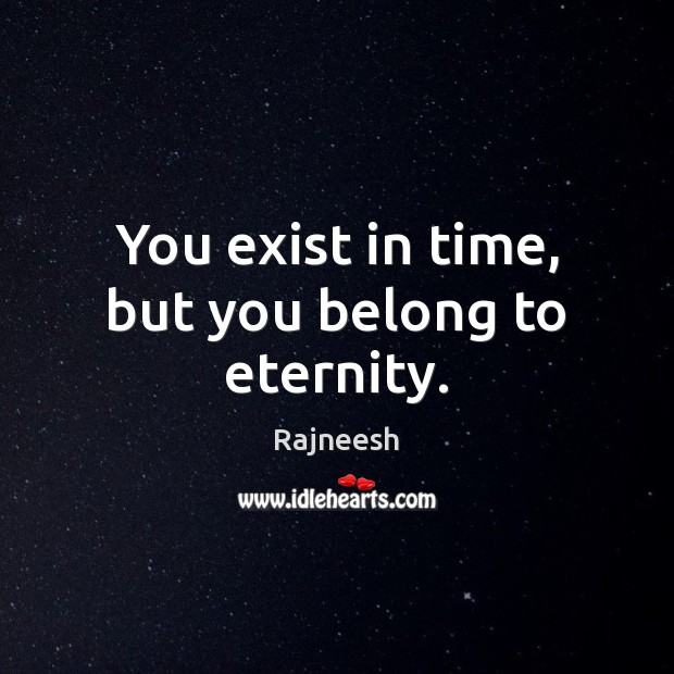 Image, You exist in time, but you belong to eternity.