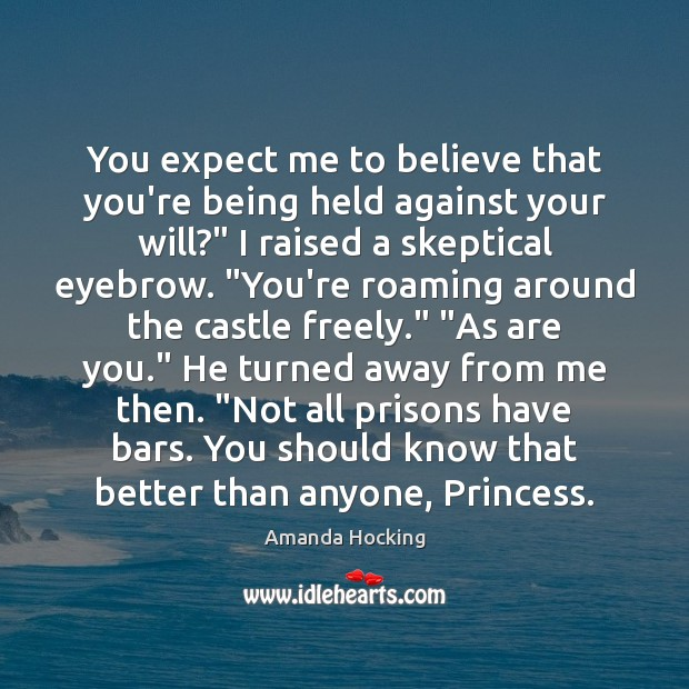 """You expect me to believe that you're being held against your will?"""" Amanda Hocking Picture Quote"""
