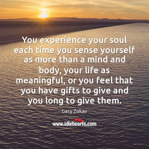 You experience your soul each time you sense yourself as more than Image