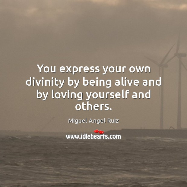 Image, You express your own divinity by being alive and by loving yourself and others.