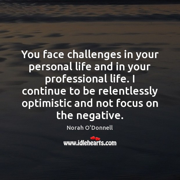 You face challenges in your personal life and in your professional life. Image