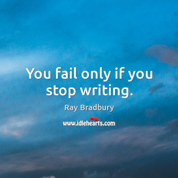 You fail only if you stop writing. Image