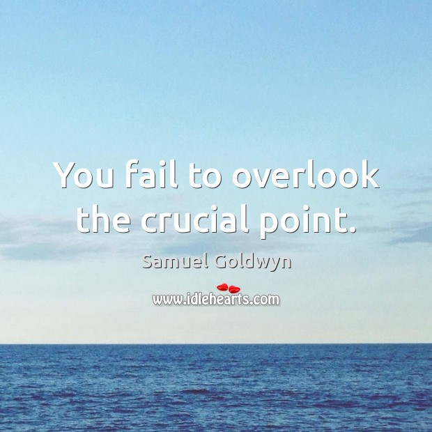 You fail to overlook the crucial point. Image