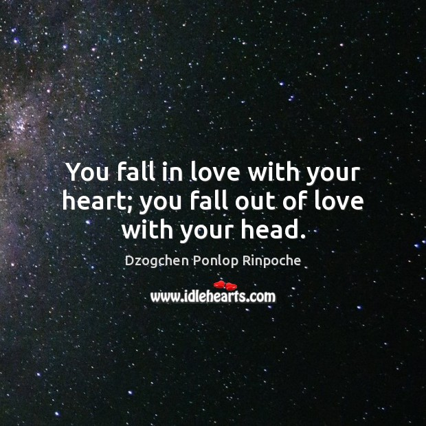 Image, You fall in love with your heart; you fall out of love with your head.