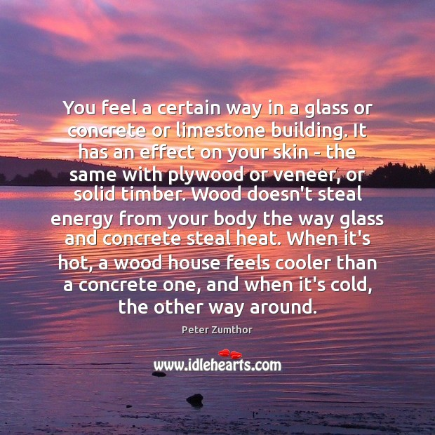 You feel a certain way in a glass or concrete or limestone Image