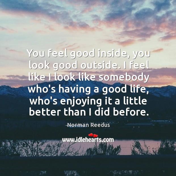 You feel good inside, you look good outside. I feel like I Image