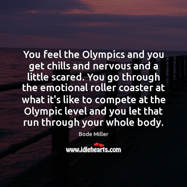 You feel the Olympics and you get chills and nervous and a Image