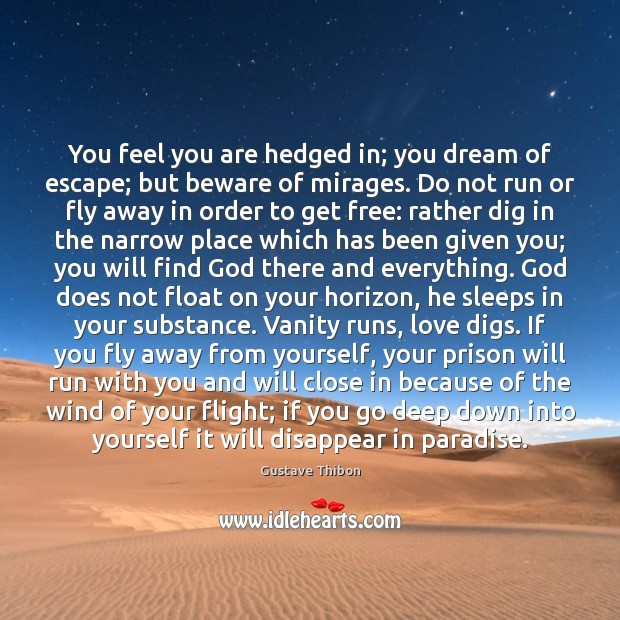 Image, You feel you are hedged in; you dream of escape; but beware