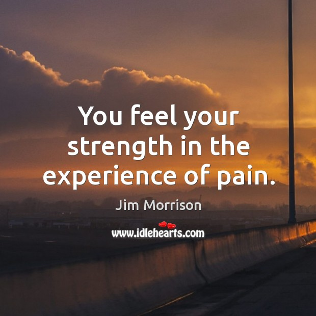 You feel your strength in the experience of pain. Image