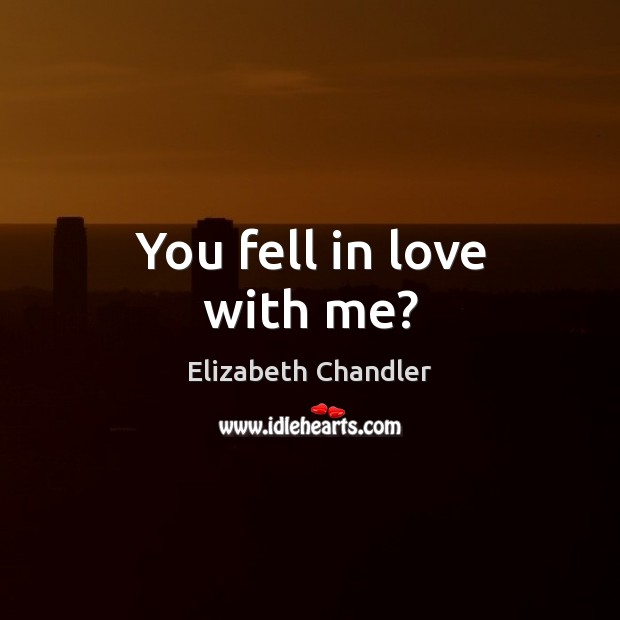 You fell in love with me? Image