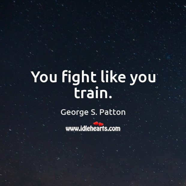 Image, You fight like you train.