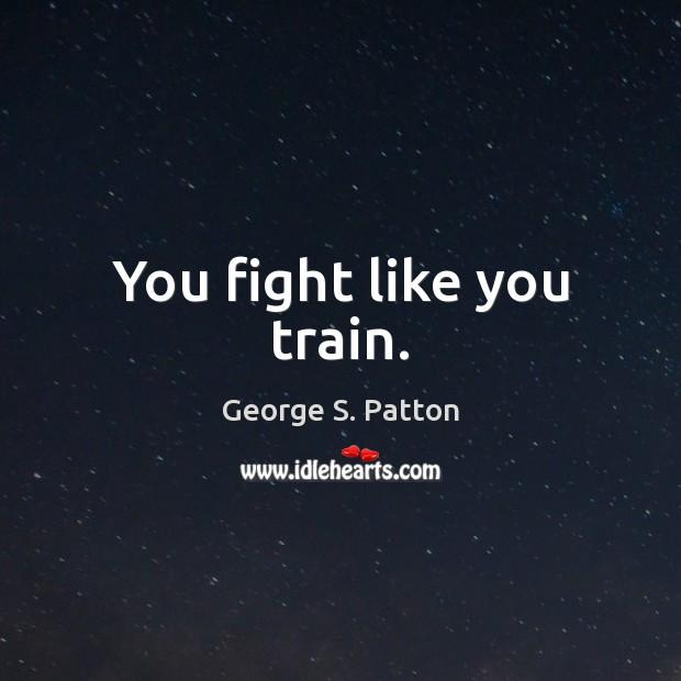 You fight like you train. Image