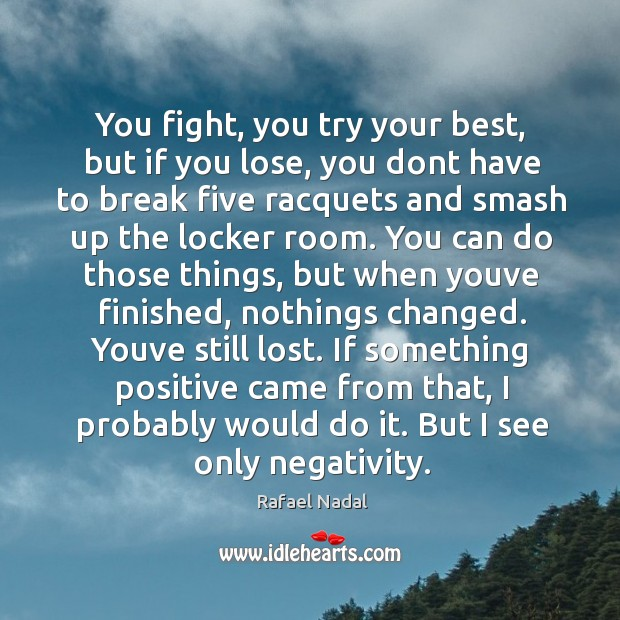 You fight, you try your best, but if you lose, you dont Image