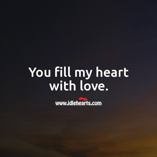 You fill my heart with love. Being In Love Quotes Image