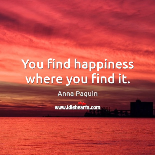 You find happiness where you find it. Image
