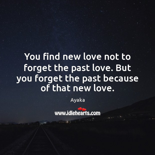 Image, You find new love not to forget the past love. But you