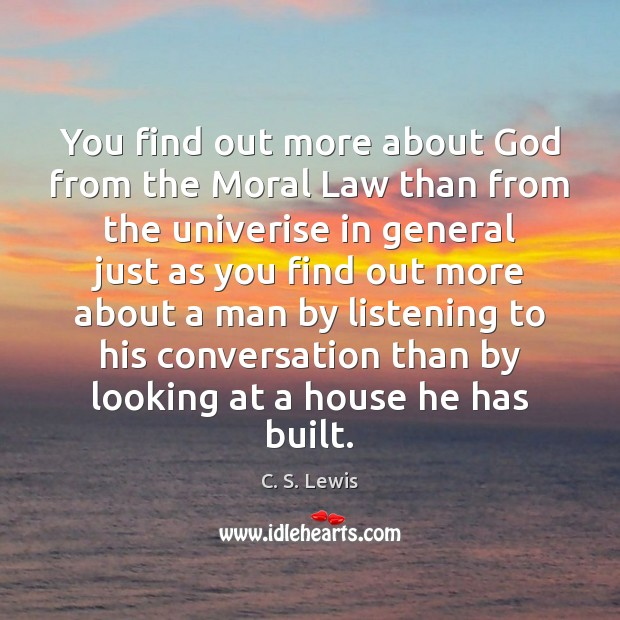 Image, You find out more about God from the Moral Law than from