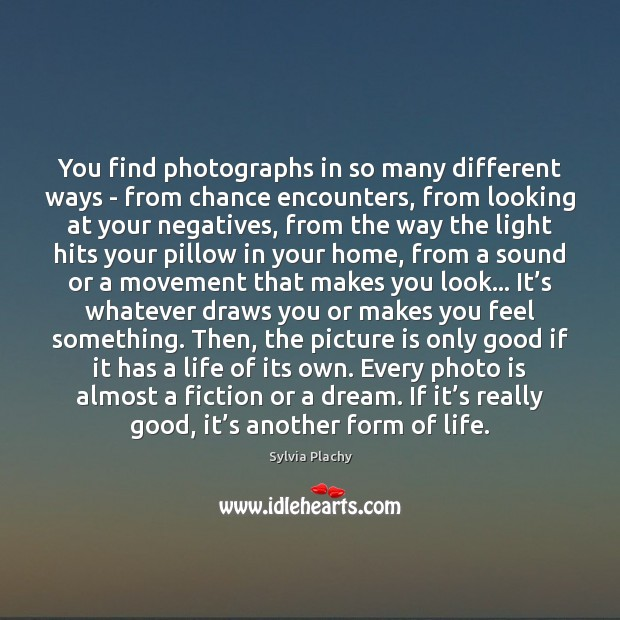 You find photographs in so many different ways – from chance encounters, Image
