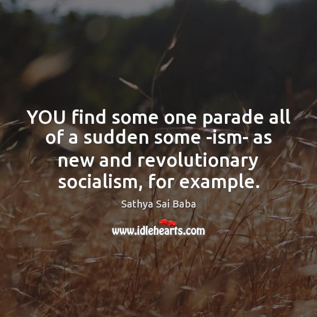 YOU find some one parade all of a sudden some -ism- as Sathya Sai Baba Picture Quote