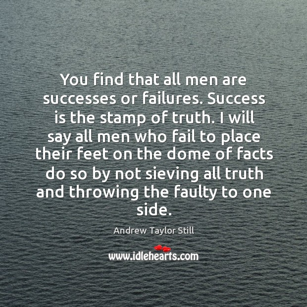 Image, You find that all men are successes or failures. Success is the stamp of truth.