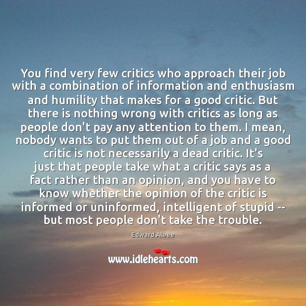 You find very few critics who approach their job with a combination Edward Albee Picture Quote