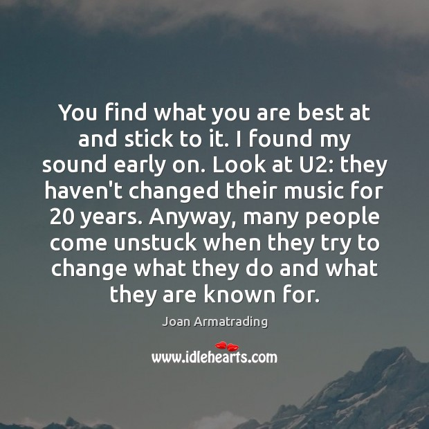 You find what you are best at and stick to it. I Image