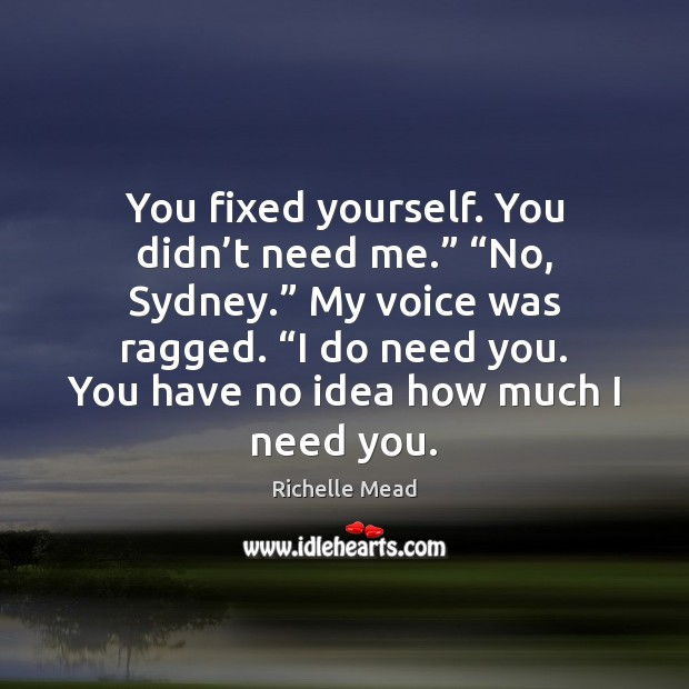 """Image, You fixed yourself. You didn't need me."""" """"No, Sydney."""" My voice"""