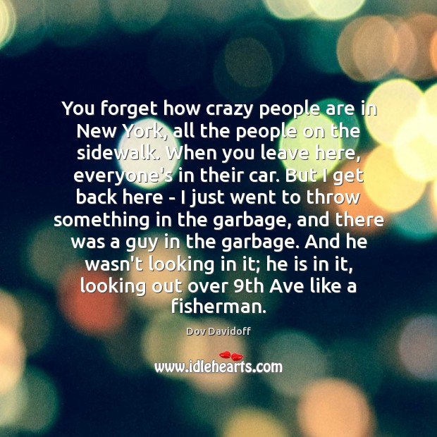 Dov Davidoff Picture Quote image saying: You forget how crazy people are in New York, all the people